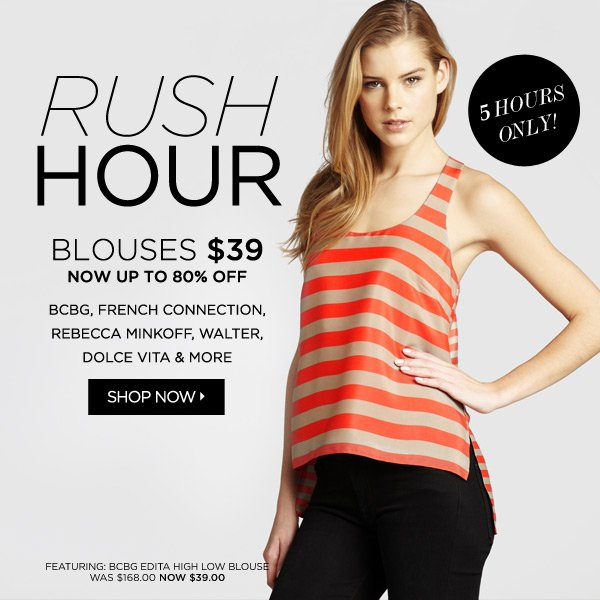 RUSH HOUR - Blouses for $39