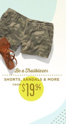 SHORTS, SANDALS & MORE FROM $19.94