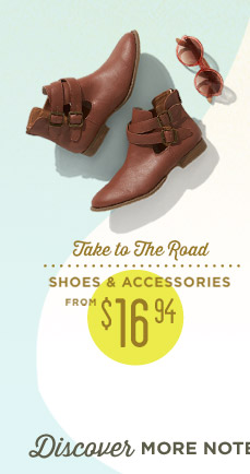 SHOES & ACCESSORIES FROM $16.94 | Discover MORE NOTEWORTHY Styles
