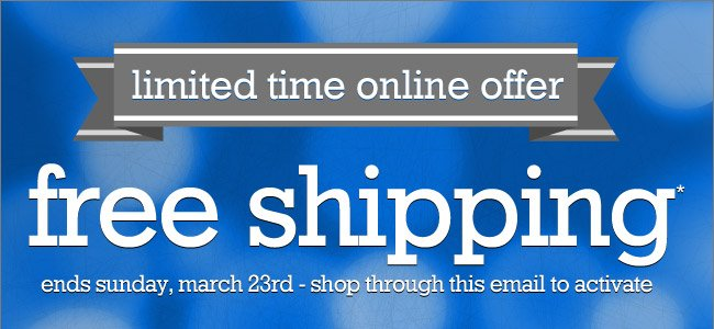 Free Shipping On Any Order Placed Through This Email* - Shop Now