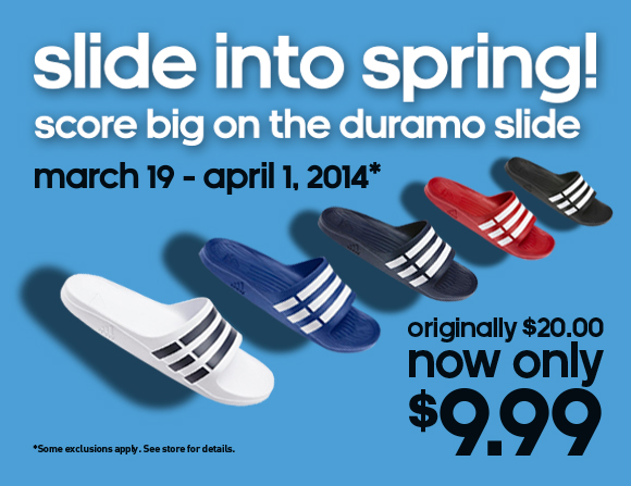 slide into spring! score big on the duramo slide. march 19 - april 1, 2014* originally $20.00, now only $9.99. *Some exclusions apply. See store for details.