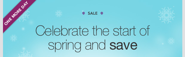 ONE MORE DAY. SALE. Celebrate the start of spring and save.