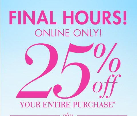 25% Off Your Entire Purchase*