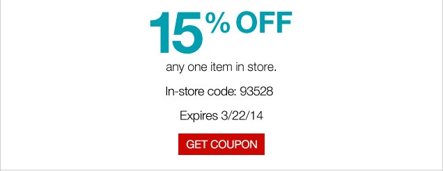 15% OFF any one item in store. In-store code: 93528. Expires 3/22/14. Get coupon.