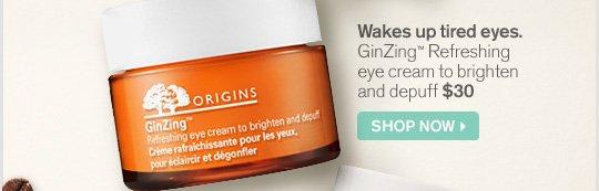 Wakes up tired eyes GinZing refreshing eye cream to brighten and depuff 30 dollars SHOP NOW