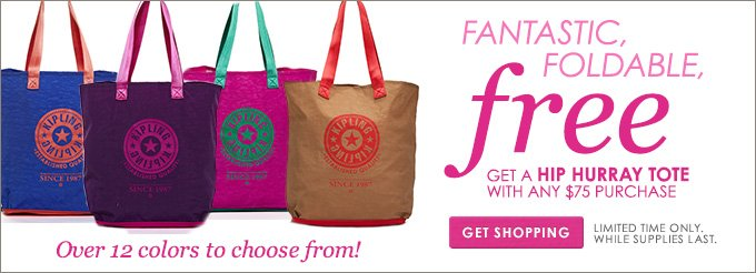 GET A HIP HURRAY TOTE ON THE HOUSE With any $75 purchase! GET SHOPPING