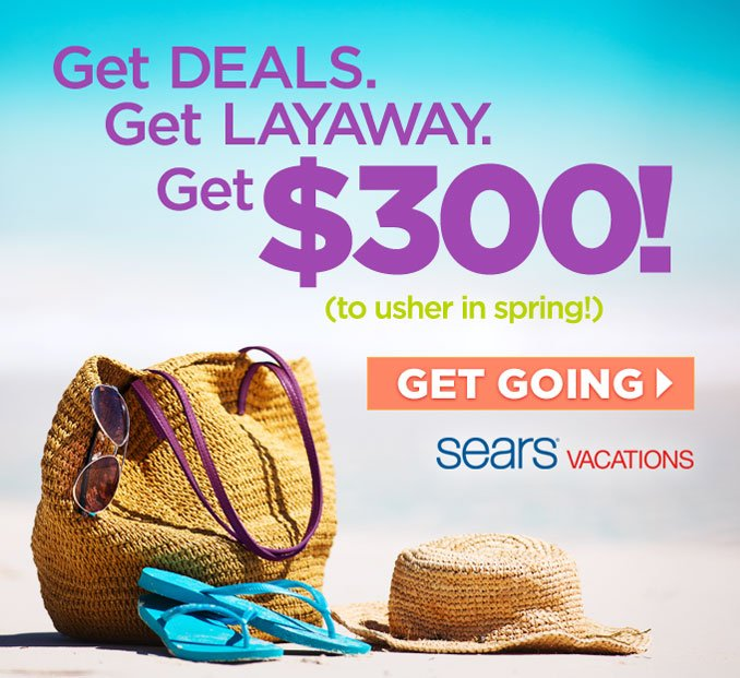 Get DEALS. Get LAYAWAY. Get $300! (to usher in spring!) | GET GOING