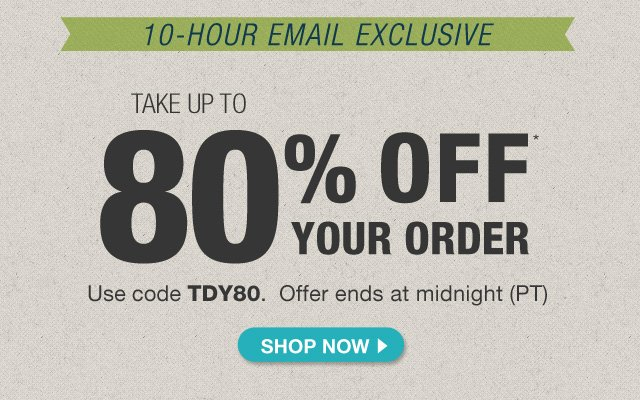 Up to 80% off your order with code TDY80