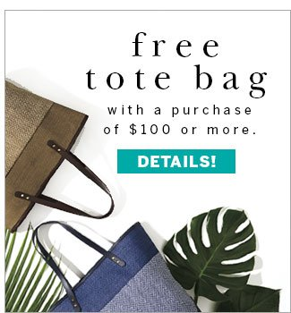 FREE tote bag with a purchase of $100 or more. Details!