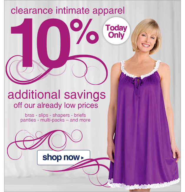 Clearance Intimate Apparel - Take an additional 10% Off - Today only- Shop Now