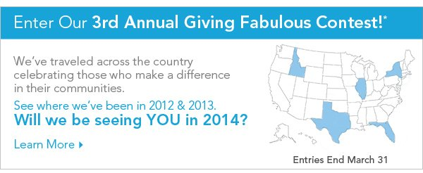 Enter Our 3rd annual Giving Fabulous Contest!. Entries End March 31st. Learn More