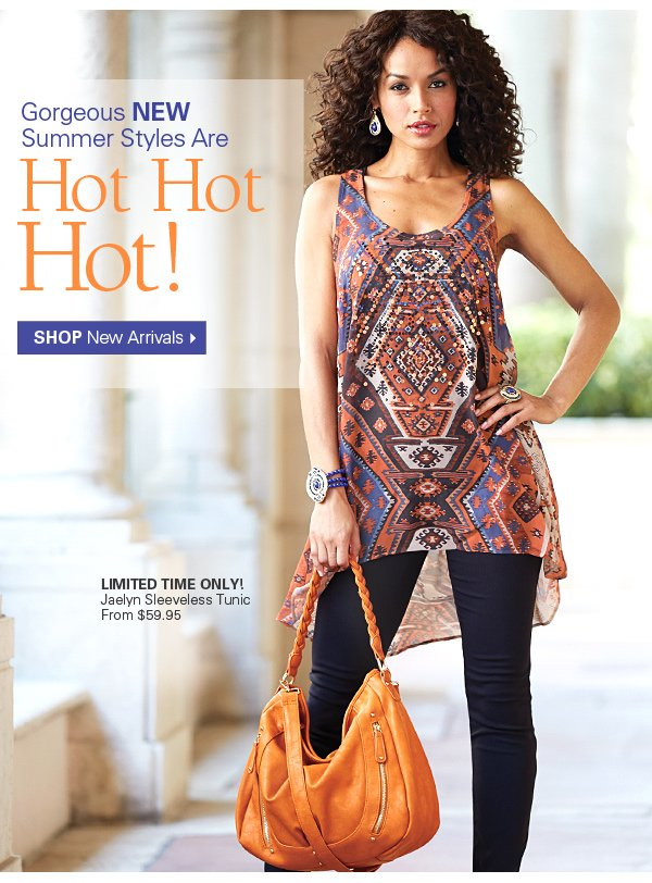 Gorgeous NEW Summer Styles Are HORT HOT HOT!. Shop New Arrivals