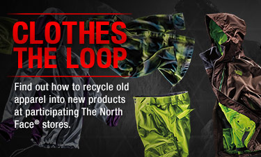 CLOTHES THE LOOP - Find out how to recycle old apparel into new products at participating The North Face® stores.