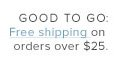 Good to go: free shipping on orders over $25