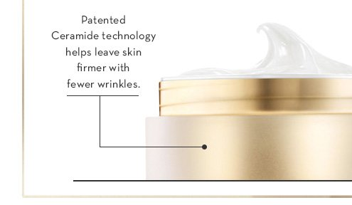Patented Ceramide technology helps leave skin firmer with fewer wrinkles.
