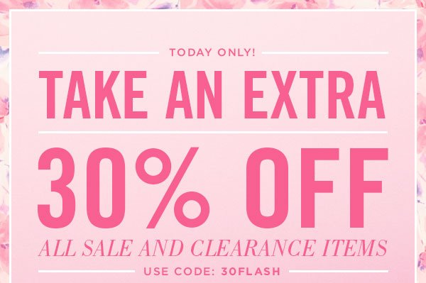 Take 30% Off all Sale and Clearance Items! Shop Now