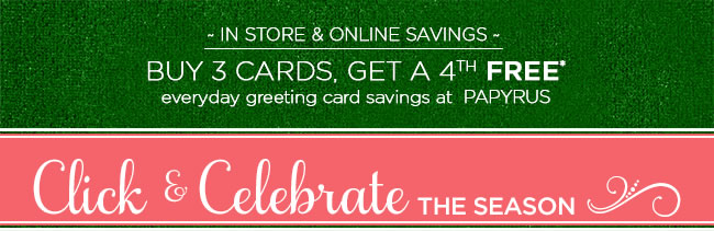 Everyday Greeting Card Savings: Buy 3 Greeting Cards, Get a 4th FREE* *Card of equal or lesser value is free. Sale cards excluded.
