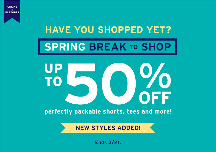 ONLINE & IN STORES | HAVE YOU SHOPPED YET? | SPRING BREAK TO SHOP UP TO 50% OFF perfectly packable shorts, tees and more! | NEW STYLES ADDED! | Ends 3/21.