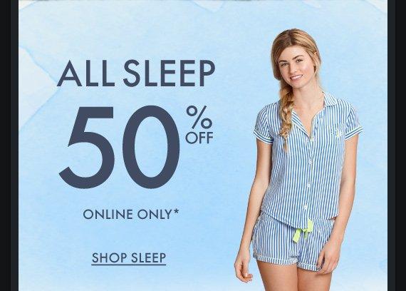 ALL SLEEP 50% OFF ONLINE ONLY* SHOP SLEEP
