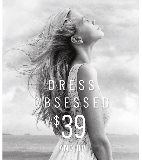 DRESS OBSESSED $39 AND UP