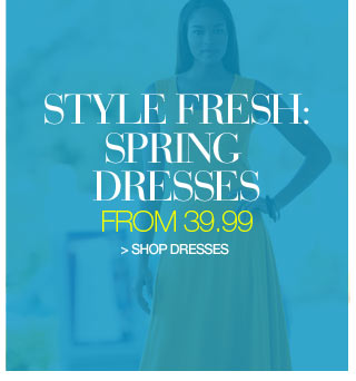Style Fresh: Spring Dresses from 39.99 - shop dresses