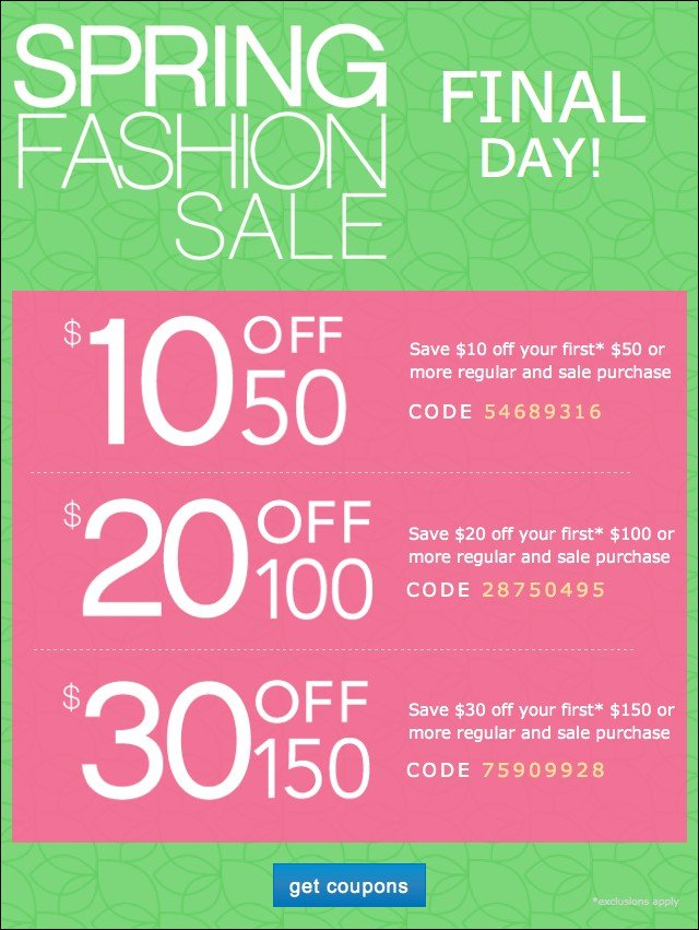 Spring Fashion Sale. Final Day. Extra 10 off $50, 20 off $100 or $30 off 150. Get coupon.