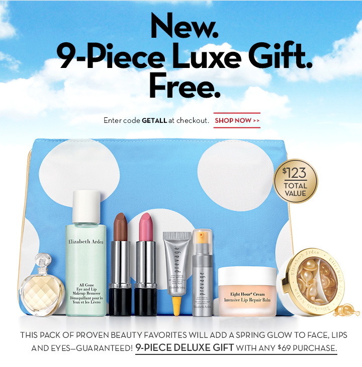 New. 9-Piece Luxe Gift. Free. Enter code GETALL at checkout. SHOP NOW. $123 TOTAL VALUE. THIS PACK OF PROVEN BEAUTY FAVORITES WILL ADD A SPRING GLOW TO FACE, LIPS AND EYES—GUARANTEED! 9-PIECE DELUXE GIFT WITH ANY $69 PURCHASE.