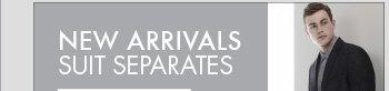 NEW ARRIVALS SUIT SEPARATES