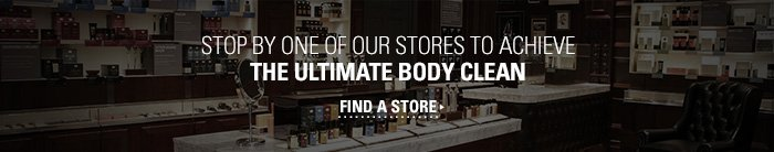 Stop by one of our stores to achieve the Ultimate Body Clean. Find a store