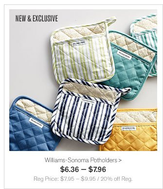NEW & EXCLUSIVE - Williams-Sonoma Potholders - $6.36 — $7.96 - Reg Price: $7.95 — $9.95 / 20% off Reg.
