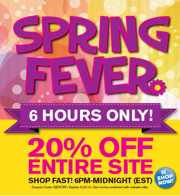 20% off entire site - 6 hours only. Use Coupon Code QENCRC. Valid 6pm through midnight EST 3.20.14.