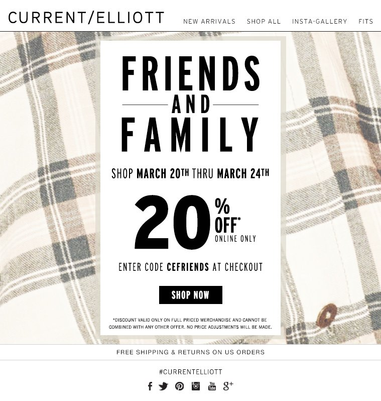 FRIENDS AND FAMILY SHOP MARCH 20TH THRU MARCH 24TH 20% OFF ONLINE ONLY ENTER CODE CEFRIENDS AT CHECKOUT SHOP NOW