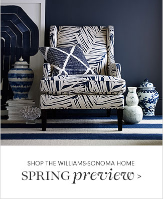 SHOP THE WILLIAMS-SONOMA HOME - SPRING preview
