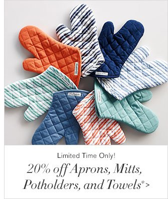 Limited Time Only! - 20% off Aprons, Mitts, Potholders, and Towels*