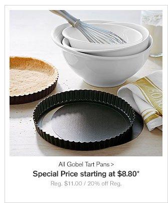 All Gobel Tart Pans - Special Price starting at $8.80* - Reg. $11.00 / 20% off Reg.