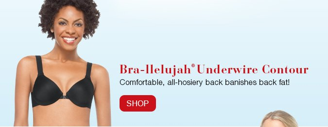 Bra-llelujah!® Underwire Contour. Comfortable, all-hosiery back banishes back fat! Shop