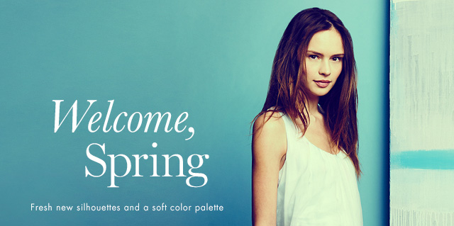 Welcom, Spring  Fresh new silhouettes and a soft color palette