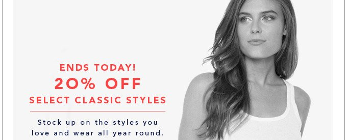Ends Today! 20% Off Select Classic Styles