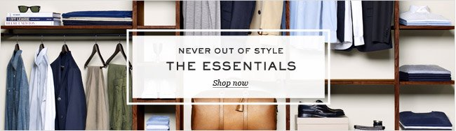 Never out of style: The essentials. Shopw now