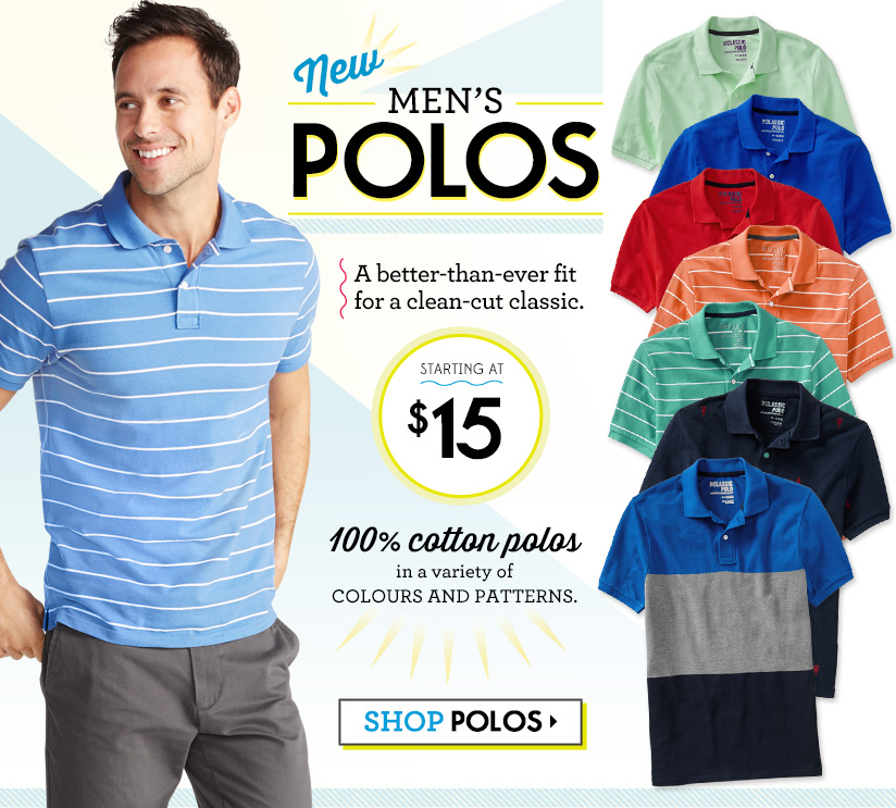 New MEN'S POLOS | A better-than-ever fit for a clean-cut classic. | STARTING AT $15 | 100% cotton polos in a variety of COLOURS AND PATTERNS. | SHOP POLOS