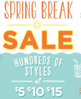 IN-STORE & ONLINE | SPRING BREAK SALE | HUNDREDS OF STYLES at $5 $10 $15