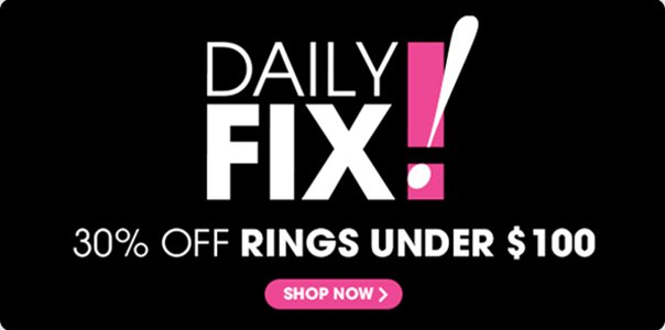 DAILY FIX! 30% OFF RINGS UNDER $100 | SHOP NOW