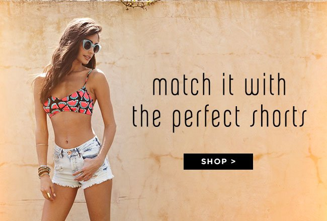 Match it with the perfect shorts