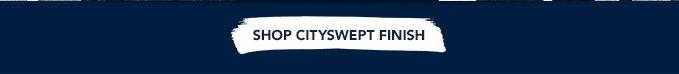SHOP CITYSWEPT FINISH