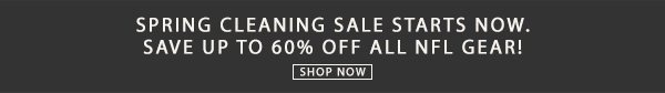 Spring cleaning sale starts now. Save up to 60% off NFL gear.