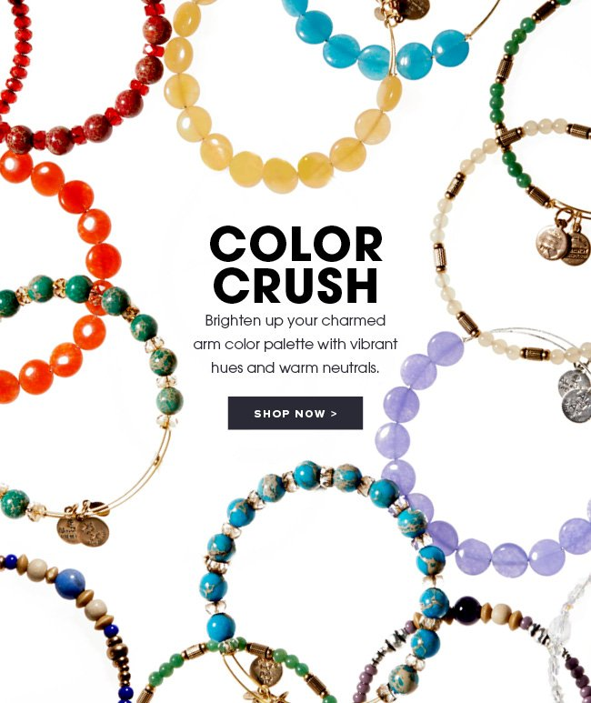 Color crush. Brighten up your charmed arm color palate with vibrant hues and warm neutrals. Shop now.