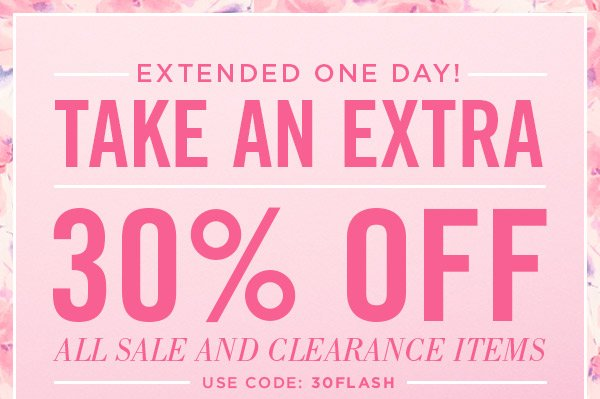 Extended One Day! Take 30% Off all Sale and Clearance Items! Shop Now