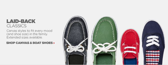 LAID–BACK CLASSICS   Canvas styles to fit every mood (and shoe size)in the family. Extended  sizes available.  SHOP CANVAS & BOAT SHOES ›