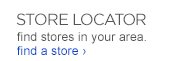 STORE LOCATOR find stores in your area.  find a store ›