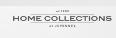 est. 1902 HOME COLLECTIONS  AT JCPENNEY.